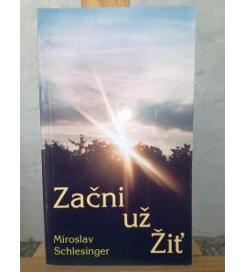 ZAČNI UŽ ŽIŤ - Miroslav Schlesinger