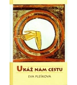 UKÁŽ NÁM CESTU - Eva Plešková
