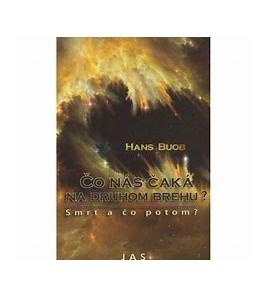 ČO NÁS ČAKÁ NA DRUHOM BREHU ? Hans Buob