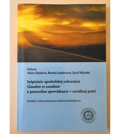 INŠPIRÁCIE APOŠTOLSKEJ EXHORTÁCIE Gaudete et exsultate A PASTORÁLNE SPREVÁDZANIE V SOCIÁLNEJ PRÁCI