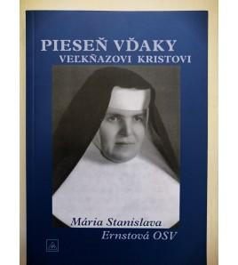 PIESEŇ VĎAKY VEĽKŇAZOVI KRISTOVI - Mária Stanislava Ernstová OSV