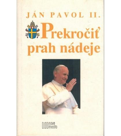 PREKROČIŤ PRAH NÁDEJE - Ján Pavol II.