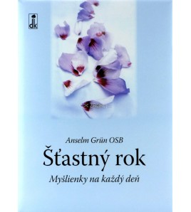ŠŤASTNÝ ROK - Anselm Grün OSB