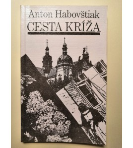 CESTA KRÍŽA - Anton Habovštiak