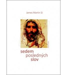SEDEM POSLEDNÝCH SLOV - James Martin SJ