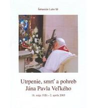 UTRPENIE, SMRŤ A POHREB JÁNA PAVLA VEĽKÉHO - Šebastián Labo SJ