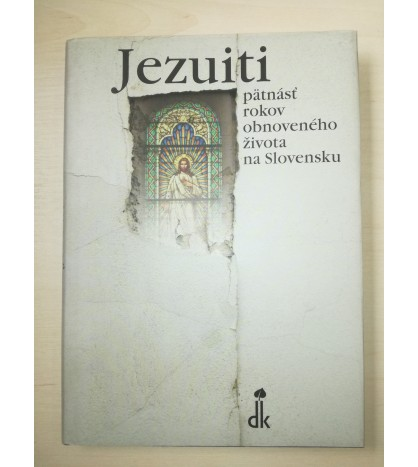 JEZUITI - PÄTNÁSŤ ROKOV OBNOVENÉHO ŽIVOTA NA SLOVENSKU - Milan Hudáček SJ