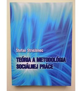 TEÓRIA A METODOLÓGIA SOCIÁLNEJ PRÁCE - Štefan Strieženec