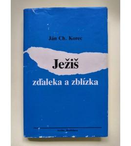 JEŽIŠ ZĎALEKA A ZBLÍZKA - Ján Ch. Korec