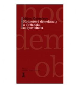 HODNOTOVÁ DEMOKRACIA A OBČIANSKA ZODPOVEDNOSŤ - Milan Katuninec