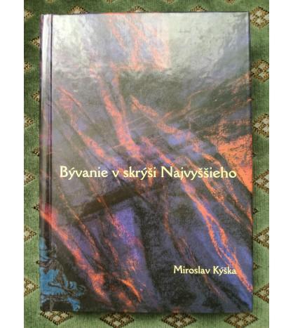BÝVANIE V SKRÝŠI NAJVYŠŠIEHO - Miroslav Kýška