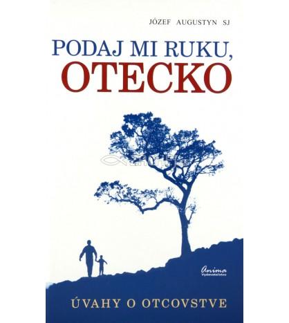 PODAJ MI RUKU, OTECKO - Józef Augustyn SJ