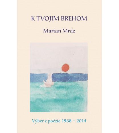 K TVOJIM BREHOM, PANE - Marián Mráz SJ