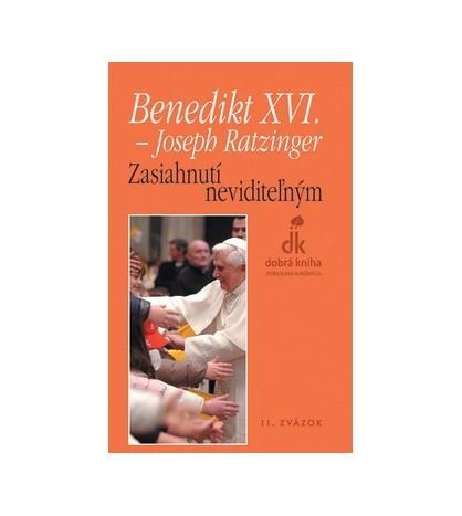 ZASIAHNUTÍ NEVIDITEĽNÝM - Benedikt XVI.