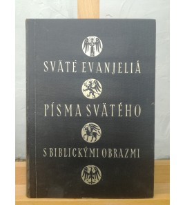 SVÄTÉ EVANJELIÁ PÍSMA SVÄTÉHO S BIBLICKÝMI OBRAZMI