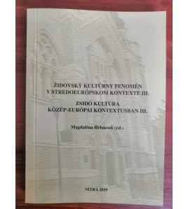 ŽIDOVSKÝ KULTÚRNY FENOMÉM V STREDOEURÓPSKOM KONTEXTE III. - Magdaléna Hrbácsek (ed.)