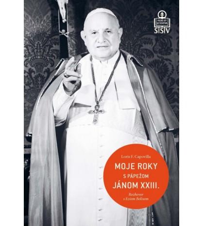 MOJE ROKY S PÁPEŽOM JÁNOM XXIII. - Loris F. Capovilla