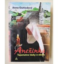 ANEŽINKA - TAJOMSTVO LÁSKY A OBETY - Anna Ouhledová