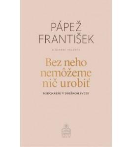 BEZ NEHO NEMÔŽEME NIČ UROBIŤ - Pápež František a Gianni Valente