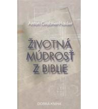 ŽIVOTNÁ MÚDROSŤ Z BIBLIE - Anton Grabner - Haider