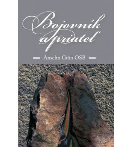 BOJOVNÍK A PRIATEĽ - Anselm Grün OSB