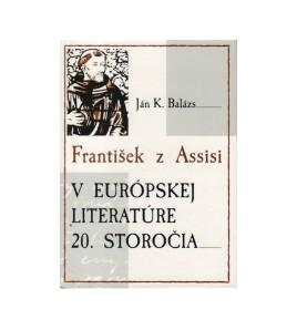 FRANTIŠEK Z ASSISI V EURÓPSKEJ LITERATÚRE 20. STOROČIA - Ján K. Balázs